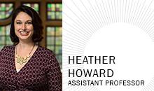 Heather Howard, Assistant Professor